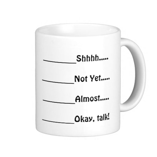 dont_talk_yet_coffee_mug-rd7b374a8c1cf4f1f917c975e2acf2d8a_x7jgr_8byvr_512